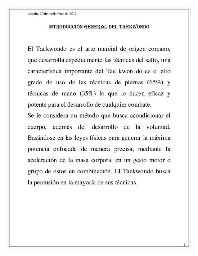 sábado, 10 de noviembre de 2012             Introducción general del taekwondoEl Taekwondo es el arte marcial de origen co...