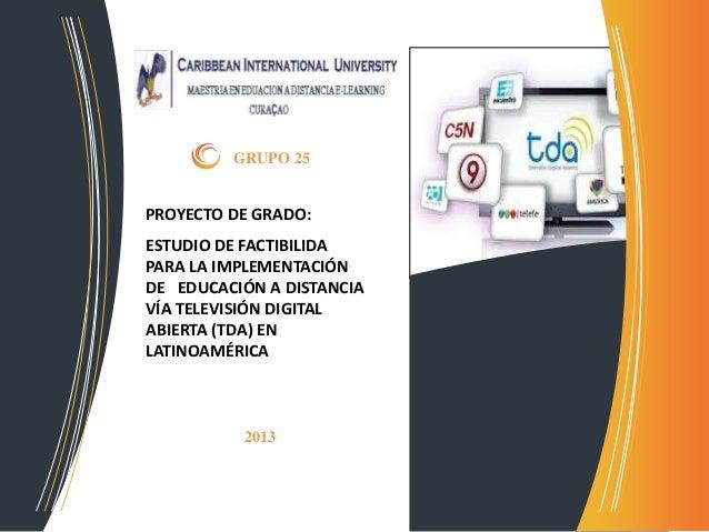 PROYECTO DE GRADO: ESTUDIO DE FACTIBILIDA PARA LA IMPLEMENTACIÓN DE EDUCACIÓN A DISTANCIA VÍA TELEVISIÓN DIGITAL ABIERTA (...