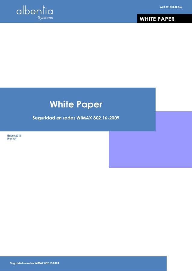 Enero 2011 Rev A4 White Paper Seguridad en redes WiMAX 802.16-2009 WHITE PAPER ALB-W-000006sp Seguridad en redes WiMAX 802...
