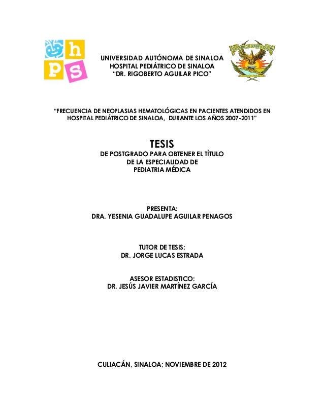 "UNIVERSIDAD AUTÓNOMA DE SINALOA HOSPITAL PEDIÁTRICO DE SINALOA ""DR. RIGOBERTO AGUILAR PICO"" ""FRECUENCIA DE NEOPLASIAS HEMA..."