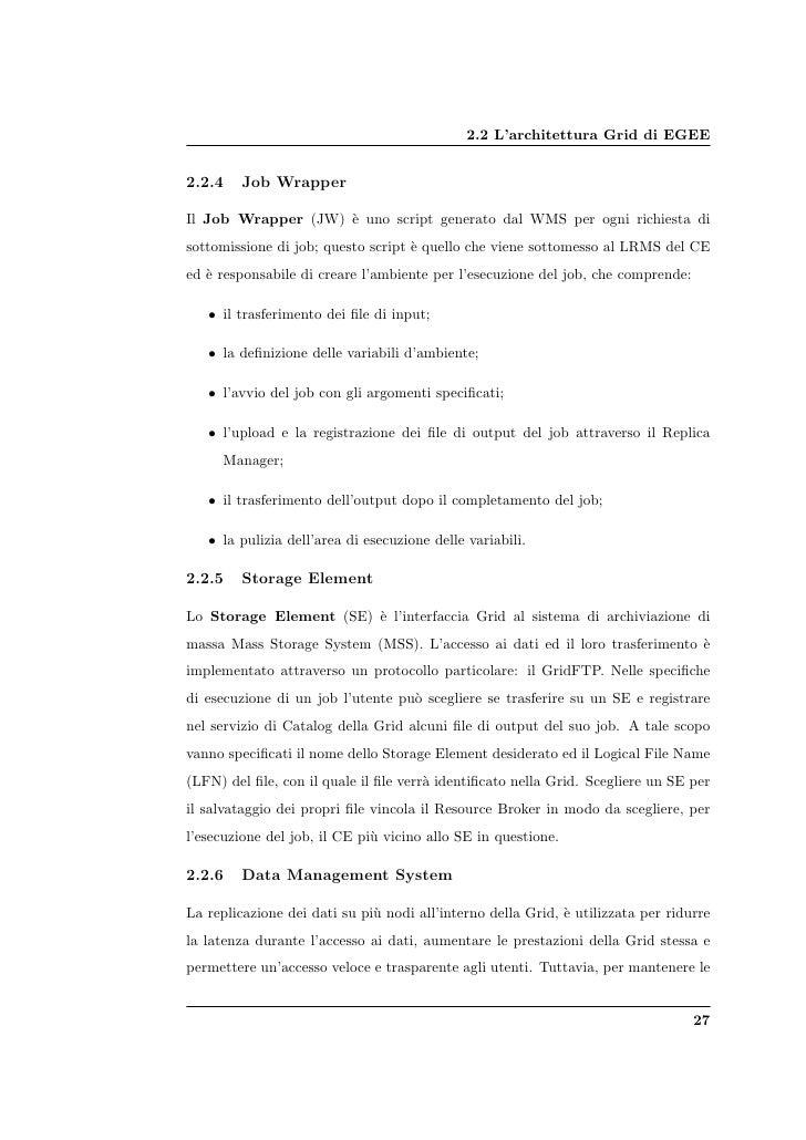 2.2 L'architettura Grid di EGEE   2.2.4    Job Wrapper  Il Job Wrapper (JW) ` uno script generato dal WMS per ogni richies...