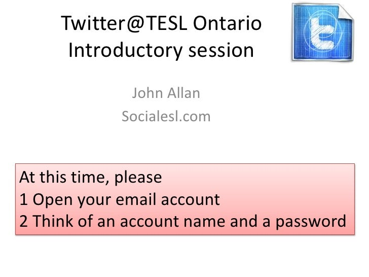 Twitter@TESL Ontario      Introductory session             John Allan            Socialesl.comAt this time, please1 Open y...