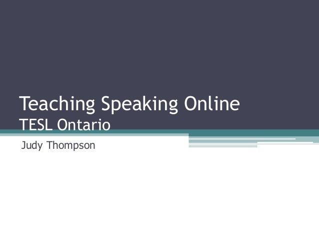 Teaching Speaking Online  TESL Ontario  Judy Thompson