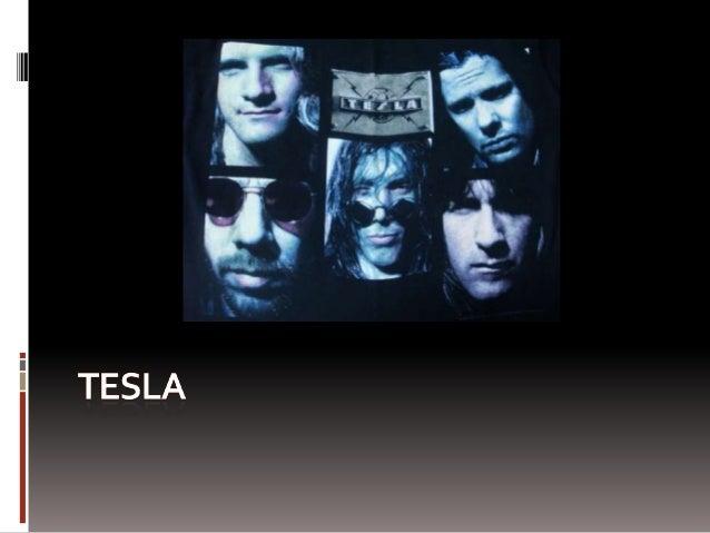 Tesla es una banda de Rock estadounidense originaria deSacramento, California. La banda se formó en 1984 y fuenombrada Tes...