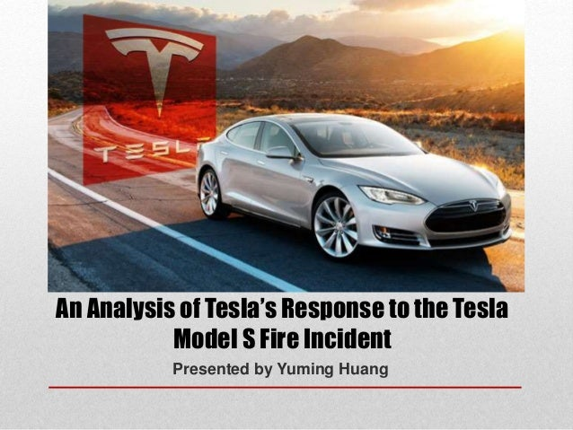 Presented by Yuming Huang An Analysis of Tesla's Response to the Tesla Model S Fire Incident