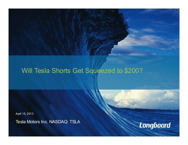 Will Tesla Shorts Get Squeezed to $200?April 15, 2013Tesla Motors Inc. NASDAQ: TSLA