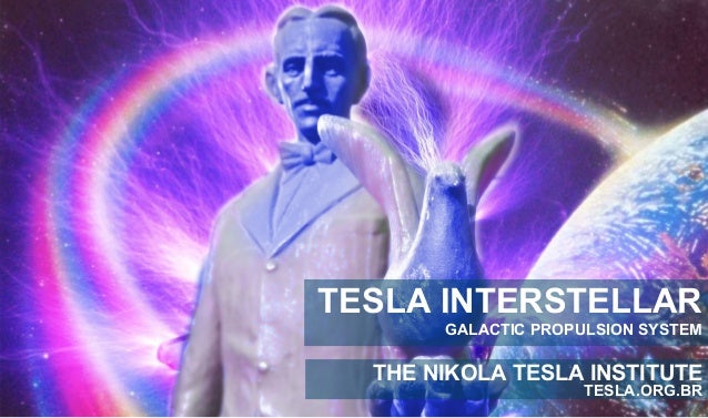 TESLA INTERSTELLAR  GALACTIC PROPULSION SYSTEM  THE NIKOLA TESLA INSTITUTE  TESLA.ORG.BR