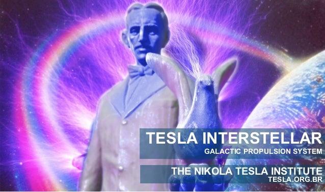 TESLA INTERSTELLAR  GALACTIC PROPULSION SYSTEM  THE NIKOLA TESLA INSTITUTE  TESLA.ORG.BR