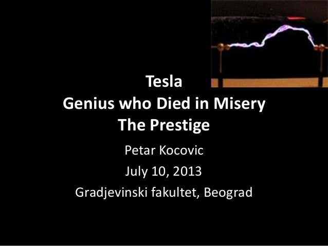 Tesla Genius who Died in Misery The Prestige Petar Kocovic July 10, 2013 Gradjevinski fakultet, Beograd