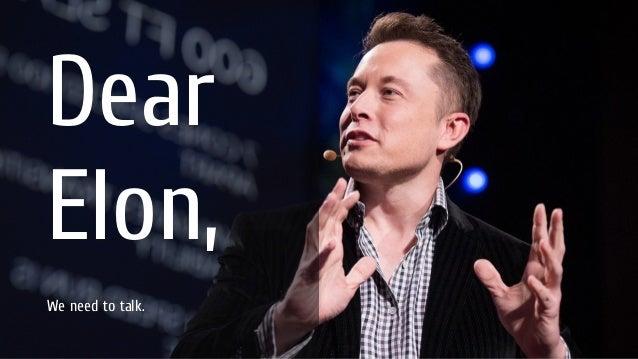 Dear Elon, We need to talk.