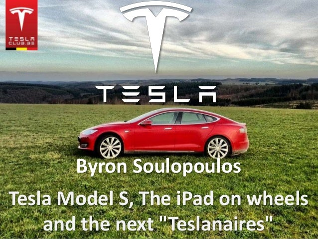 """Tesla Model S, The iPad on wheels and the next """"Teslanaires"""" Byron Soulopoulos"""