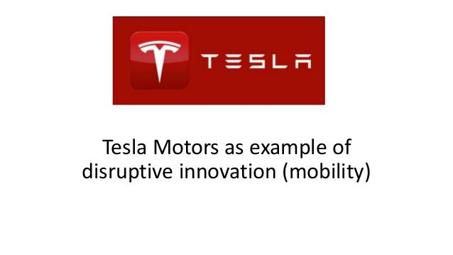 Tesla Motors as example of disruptive innovation (mobility)