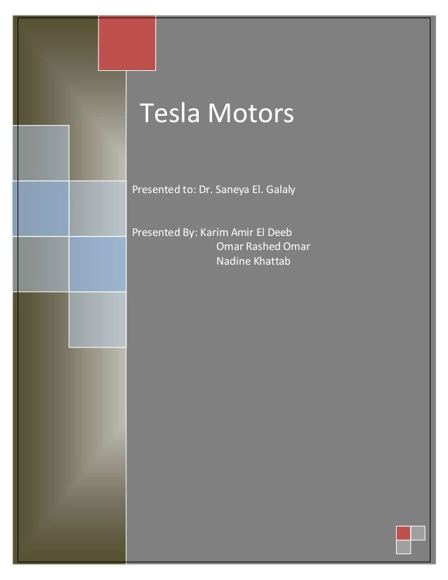 Tesla Motors Presented to: Dr. Saneya El. Galaly  Presented By: Karim Amir El Deeb Omar Rashed Omar Nadine Khattab