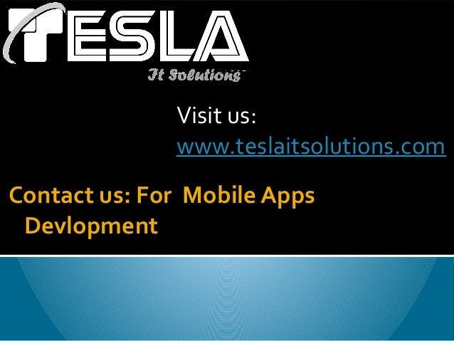 Contact us: For Mobile AppsDevlopmentVisit us:www.teslaitsolutions.com