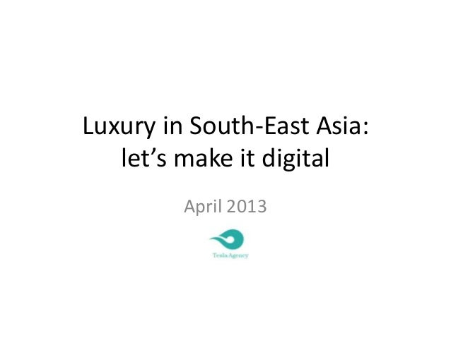 Luxury in South-East Asia:   let's make it digital         April 2013