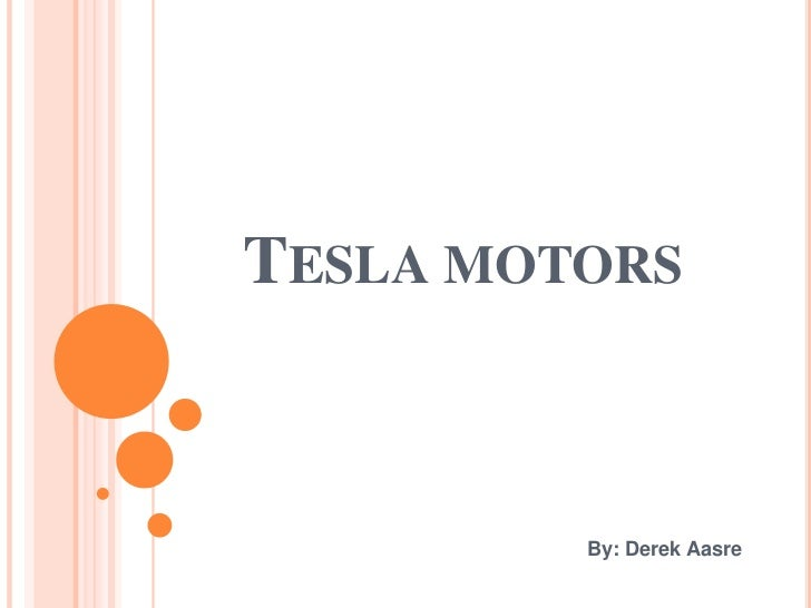 TESLA MOTORS         By: Derek Aasre