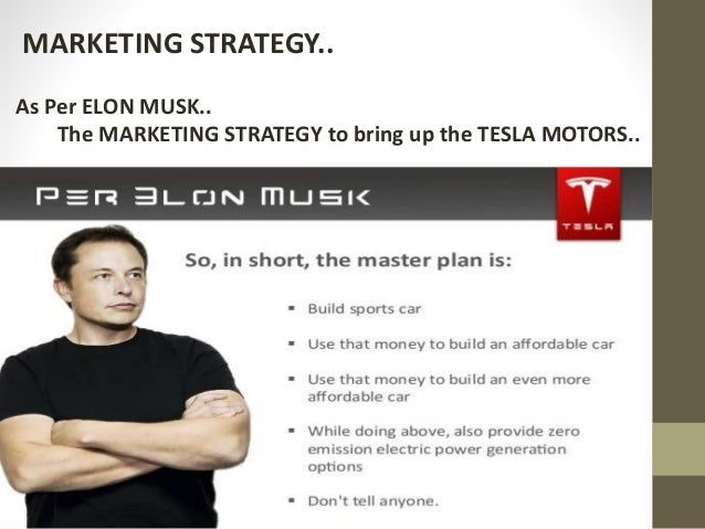 marketing plan tesla motors Marketing plan, target market, and swot analysis – tesla motors unit ii research project marketing plan in application of the concepts learned in this course.