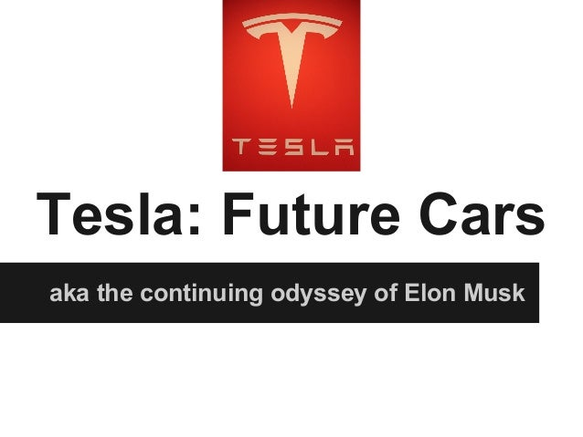 Tesla: Future Cars aka the continuing odyssey of Elon Musk