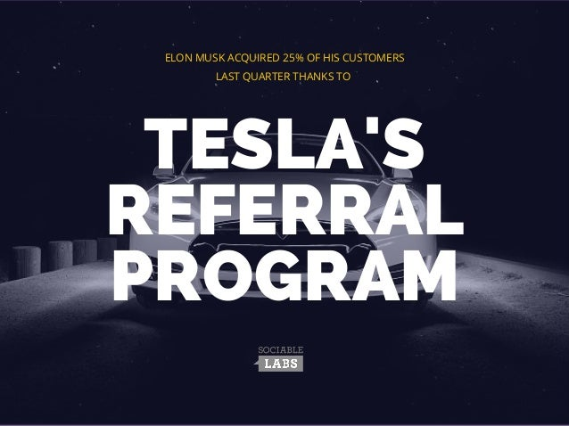 TESLA'S REFERRAL PROGRAM ELON MUSK ACQUIRED 25% OF HIS CUSTOMERS LAST QUARTER THANKS TO