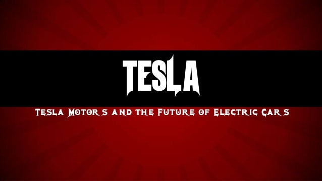 TESLATesla Motor s and the Future of Electric Car s