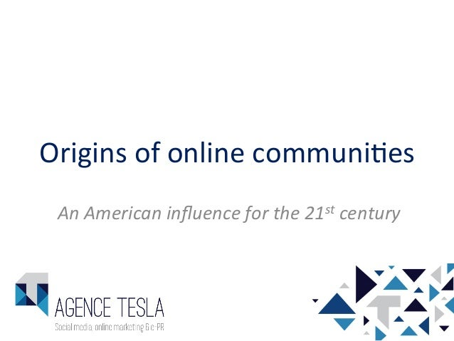 Origins  of  online  communi/es   An  American  influence  for  the  21st  century