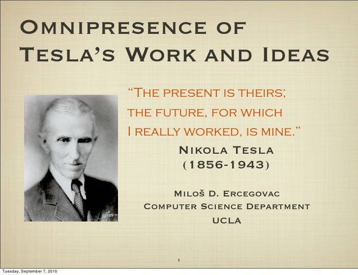 "Omnipresence of       Tesla's Work and Ideas                             ""The present is theirs;                          ..."