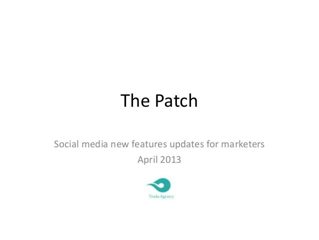 The PatchSocial media new features updates for marketersApril 2013