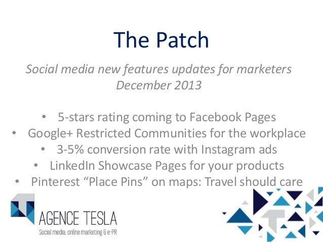 The Patch Social media new features updates for marketers December 2013 • 5-stars rating coming to Facebook Pages • Google...