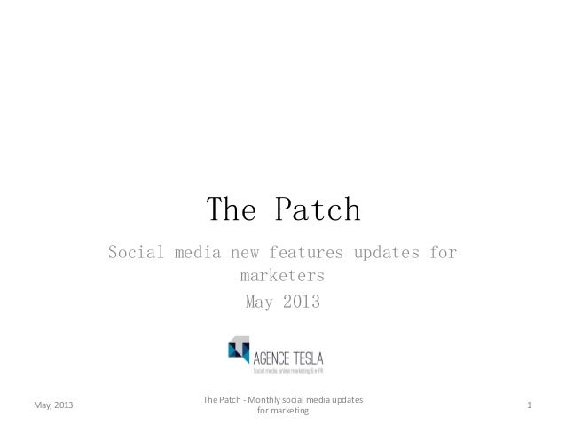 The PatchSocial media new features updates formarketersMay 2013May, 2013The Patch - Monthly social media updatesfor market...