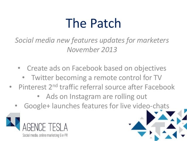 The Patch Social media new features updates for marketers November 2013 • Create ads on Facebook based on objectives • Twi...