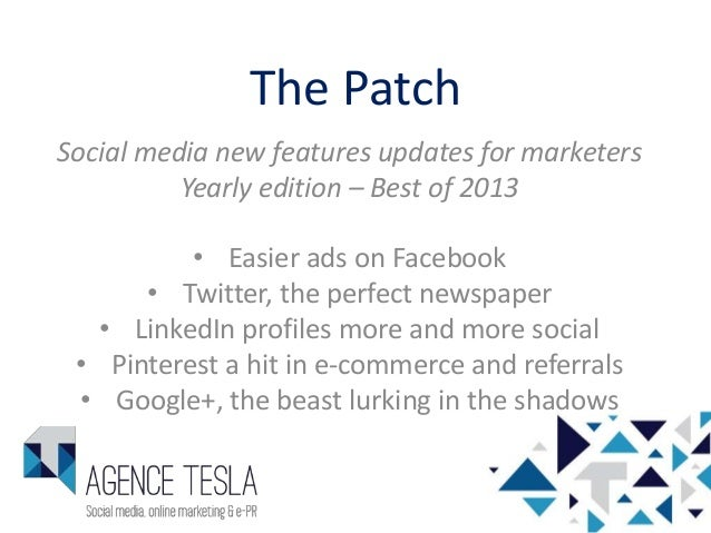 The Patch Social media new features updates for marketers Yearly edition – Best of 2013 • Easier ads on Facebook • Twitter...