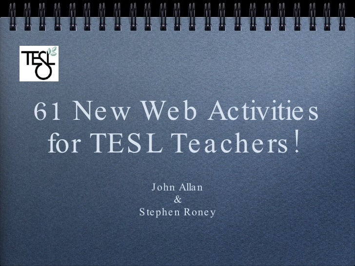 61 New Web Activities for TESL Teachers!  <ul><li>John Allan </li></ul><ul><li>& </li></ul><ul><li>Stephen Roney </li></ul>