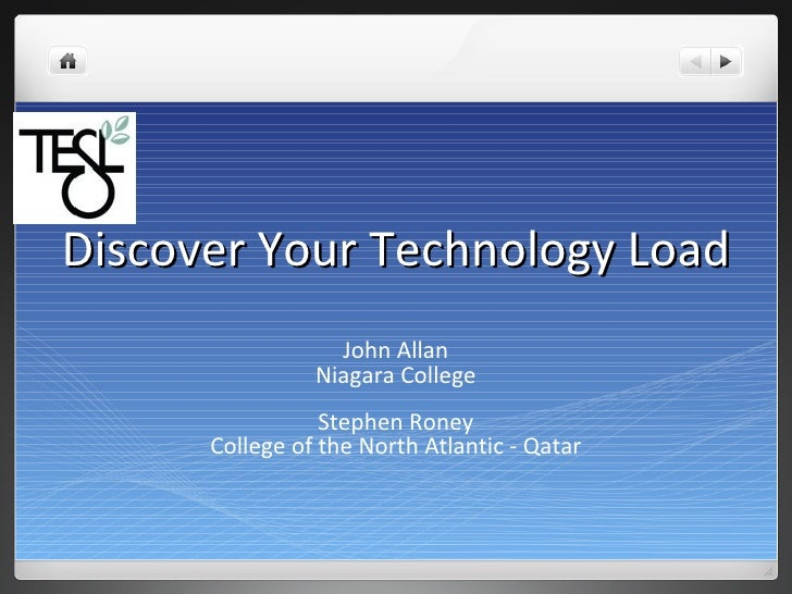 Discover Your Technology Load John Allan Niagara College Stephen Roney College of the North Atlantic - Qatar