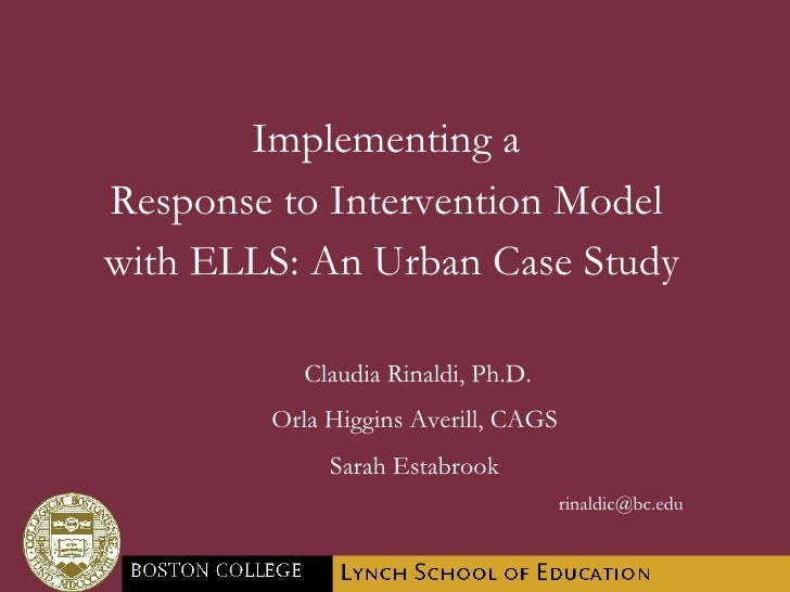 Implementing a  Response to Intervention Model  with ELLS: An Urban Case Study Claudia Rinaldi, Ph.D. Orla Higgins Averill...