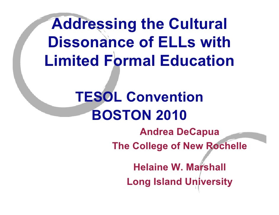 Addressing the Cultural Dissonance of ELLs with Limited Formal Education     TESOL Convention      BOSTON 2010            ...