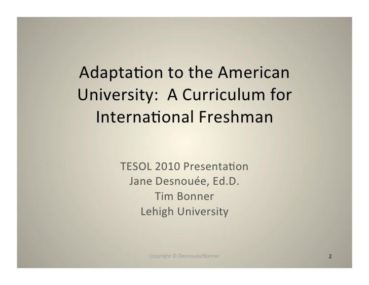 Adapta8ontotheAmerican University:ACurriculumfor   Interna8onalFreshman       TESOL2010Presenta8on        JaneD...
