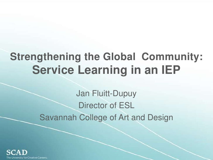 Strengthening the Global  Community: Service Learning in an IEP<br />Jan Fluitt-Dupuy<br />Director of ESL<br />Savannah C...