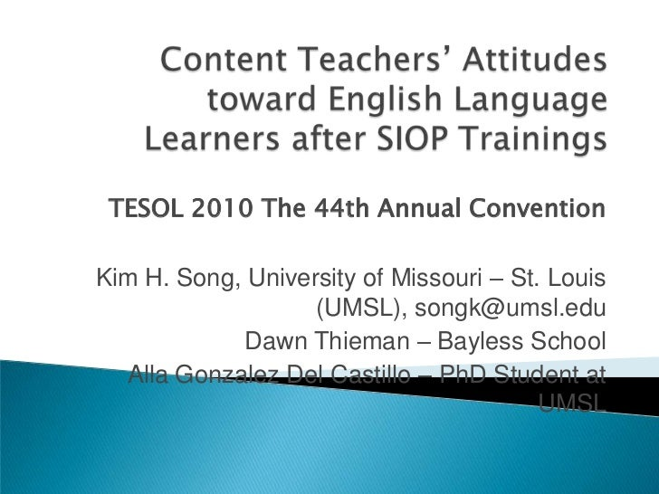 Content Teachers' Attitudes toward English Language Learners after SIOP Trainings<br />TESOL 2010 The 44th Annual Conventi...