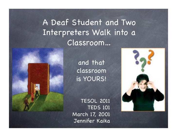 A Deaf Student and TwoInterpreters Walk into a      Classroom…         and that        classroom        is YOURS!         ...