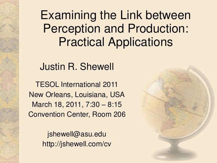 Examining the Link between Perception and Production: Practical Applications<br />Justin R. Shewell<br />TESOL Internation...