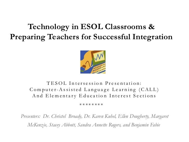 Technology in ESOL Classrooms & Preparing Teachers for Successful Integration<br /> TESOL Intersession Presentation: Compu...