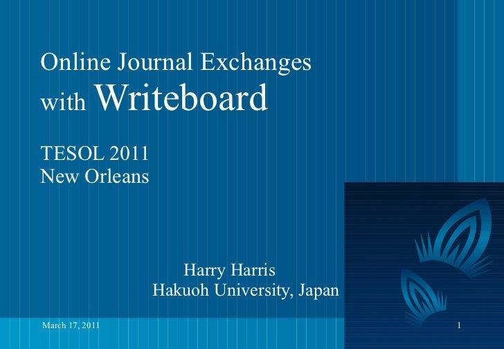 Online Journal Exchanges  with  Writeboard   TESOL 2011 New Orleans                Harry Harris   Hakuoh University, Japan