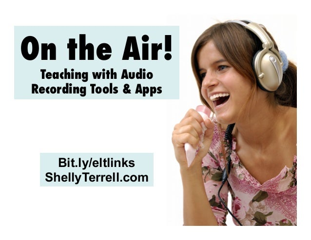 On the Air! Teaching with Audio Recording Tools & Apps  Bit.ly/eltlinks ShellyTerrell.com