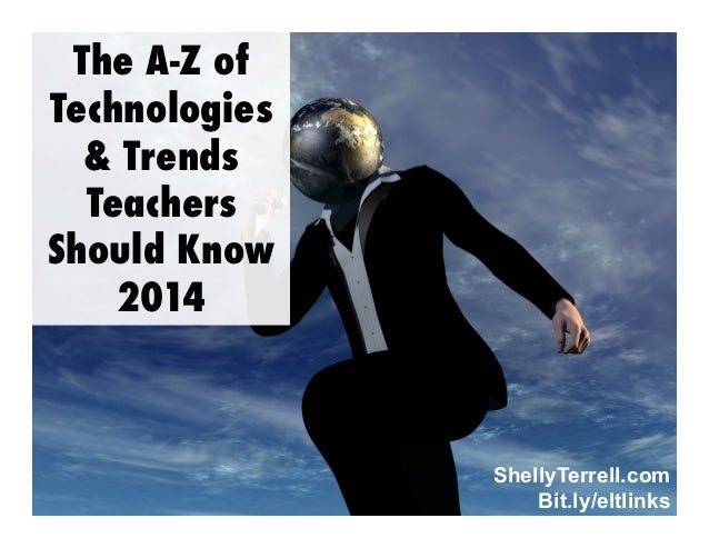 The A-Z of Technologies & Trends Teachers Should Know 2014  ShellyTerrell.com Bit.ly/eltlinks
