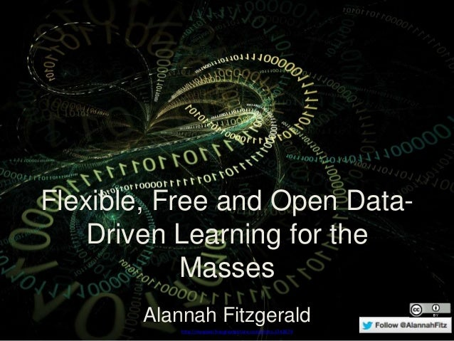 Flexible, Free and Open Data- Driven Learning for the Masses Alannah Fitzgerald http://maxpixel.freegreatpicture.com/photo...