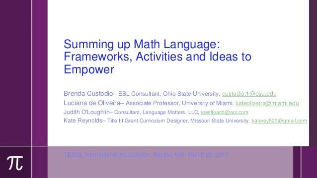 Summing up Math Language: Frameworks, Activities and Ideas to Empower Brenda Custodio– ESL Consultant, Ohio State Universi...