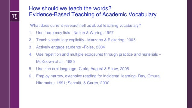 6 Steps for Teaching Academic Vocabulary 1. Provide a description, explanation, or example of the new term. 2. Ask student...