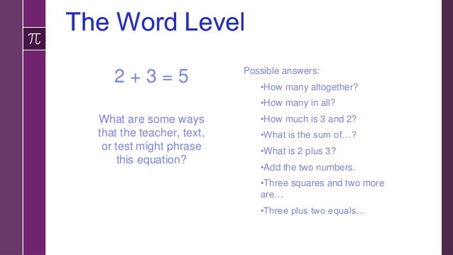 2 + 3 = 5 What are some ways that the teacher, text, or test might phrase this equation? Possible answers: •How many altog...