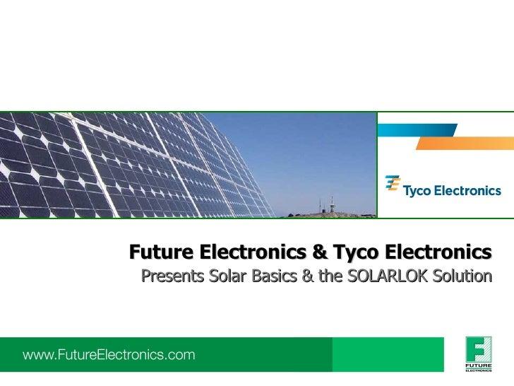 Future Electronics & Tyco Electronics Presents Solar Basics & the SOLARLOK Solution