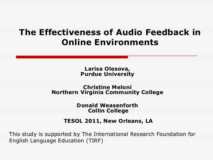 The Effectiveness of Audio Feedback in Online Environments <br />Larisa Olesova,Purdue University<br />Christine MeloniNor...